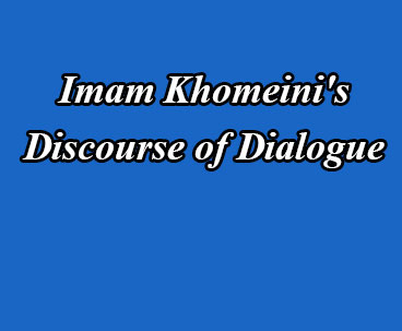 Imam Khomeini`s Discourse of Dialogue Developed a Civilization