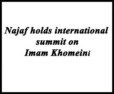 Najaf Holds International Summit on Imam Khomeini