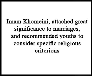 Imam Khomeini Attached Significance to Marriage Institution