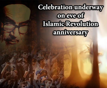 Celebration Underway on Eve of Islamic Revolution Anniversary